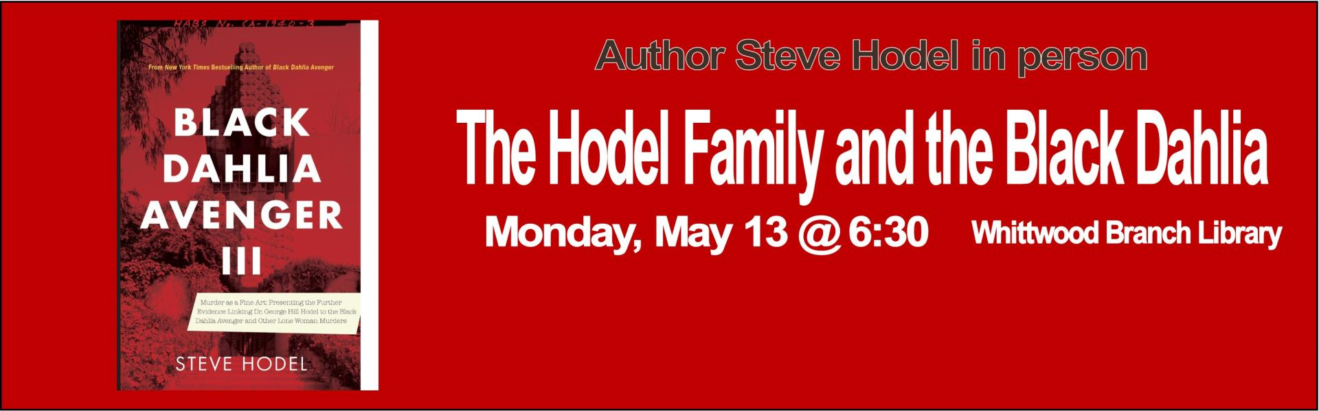 Hodel-The Hodel Family and the black Dahlia-Monday, May 13 @ 6:30 p.m.