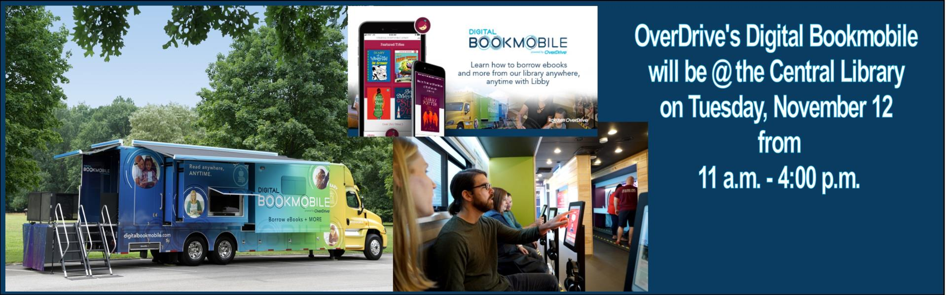 OverDrive's Digital Bookmobile  will be @ the Central Library  on Tuesday, November 12  from 11 a.m. - 4:00 p.m. Image of Bookmobile and adults inside bookmobile