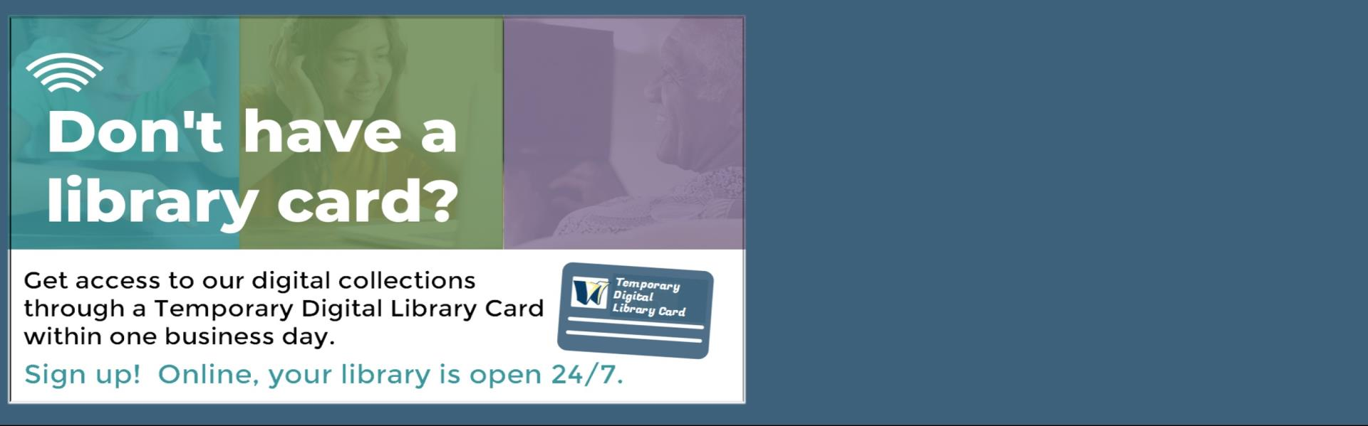 Don't have a library card/ Get access to our digital collection image of a library card