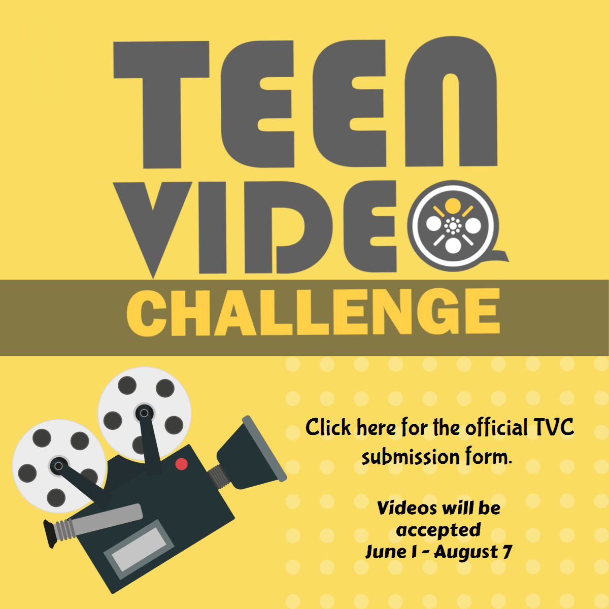 Teen Video Challenge:Clock here for the official TVC submission form Videos will be accepted June 1-August 7  Image of a movie camera